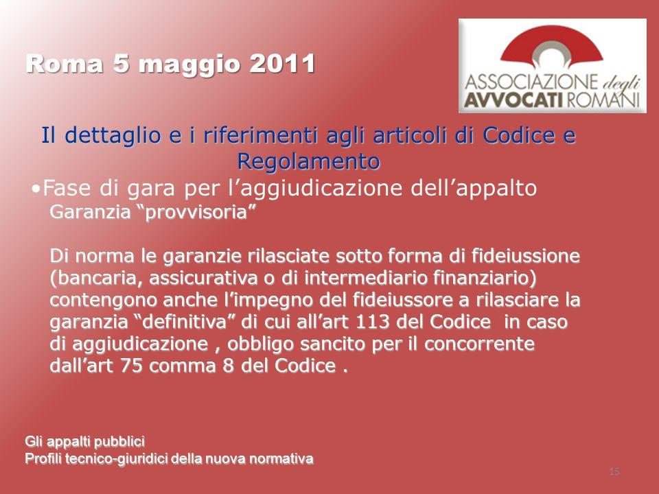 15 Roma 5 maggio 2011 Gli appalti pubblici Profili tecnico-giuridici della nuova normativa Il dettaglio e i riferimenti agli articoli di Codice e Rego