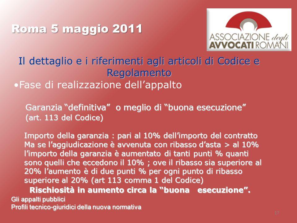 17 Roma 5 maggio 2011 Gli appalti pubblici Profili tecnico-giuridici della nuova normativa Il dettaglio e i riferimenti agli articoli di Codice e Rego