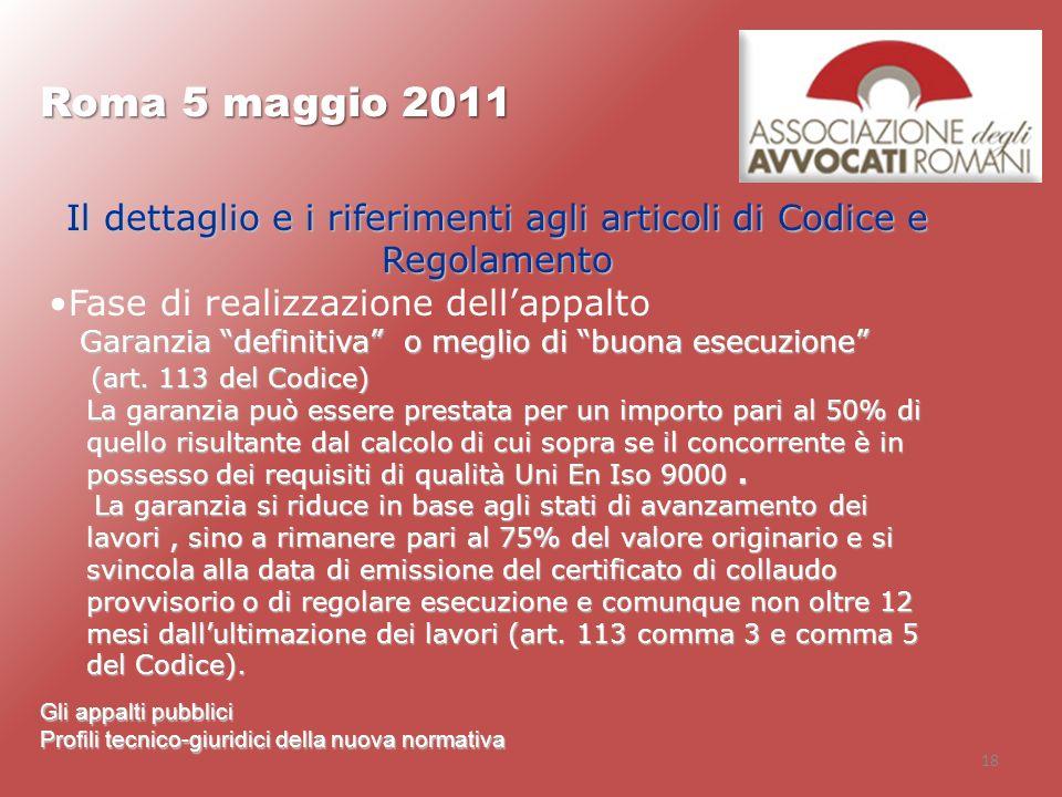 18 Roma 5 maggio 2011 Gli appalti pubblici Profili tecnico-giuridici della nuova normativa Il dettaglio e i riferimenti agli articoli di Codice e Rego