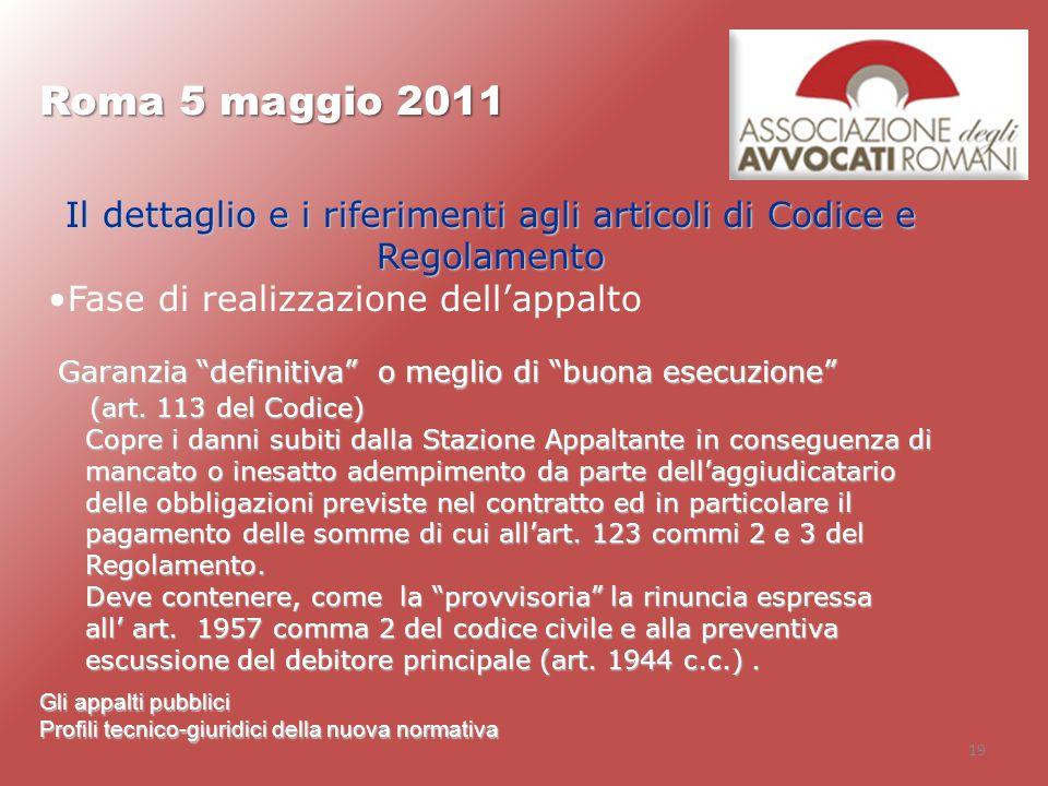 19 Roma 5 maggio 2011 Gli appalti pubblici Profili tecnico-giuridici della nuova normativa Il dettaglio e i riferimenti agli articoli di Codice e Rego