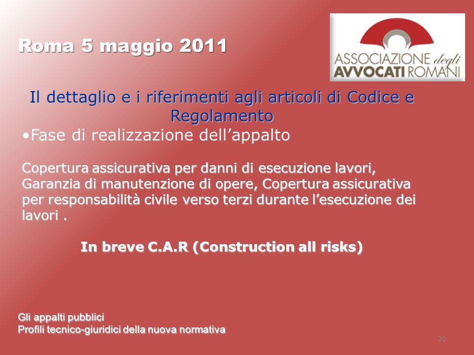 20 Roma 5 maggio 2011 Gli appalti pubblici Profili tecnico-giuridici della nuova normativa Il dettaglio e i riferimenti agli articoli di Codice e Rego