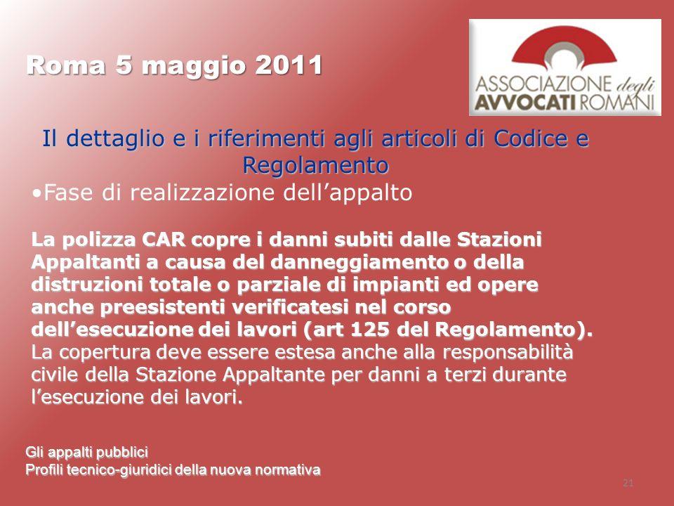 21 Roma 5 maggio 2011 Gli appalti pubblici Profili tecnico-giuridici della nuova normativa Il dettaglio e i riferimenti agli articoli di Codice e Rego