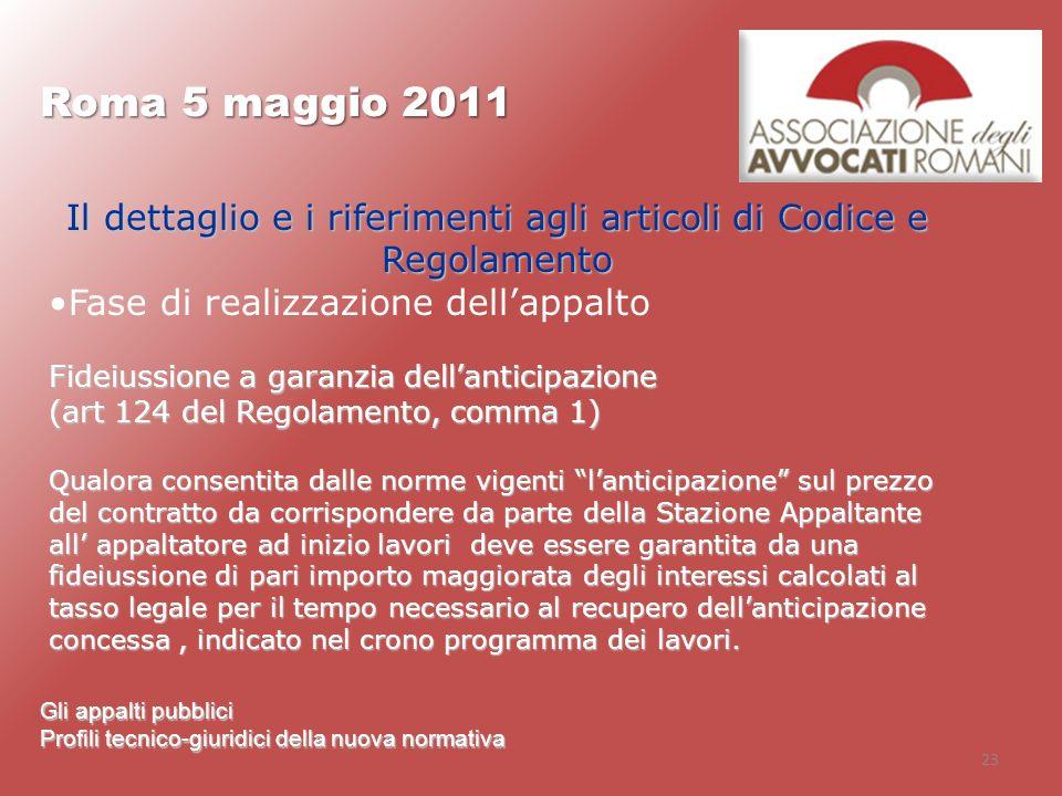 23 Roma 5 maggio 2011 Gli appalti pubblici Profili tecnico-giuridici della nuova normativa Il dettaglio e i riferimenti agli articoli di Codice e Rego