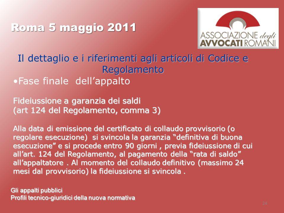 24 Roma 5 maggio 2011 Gli appalti pubblici Profili tecnico-giuridici della nuova normativa Il dettaglio e i riferimenti agli articoli di Codice e Rego