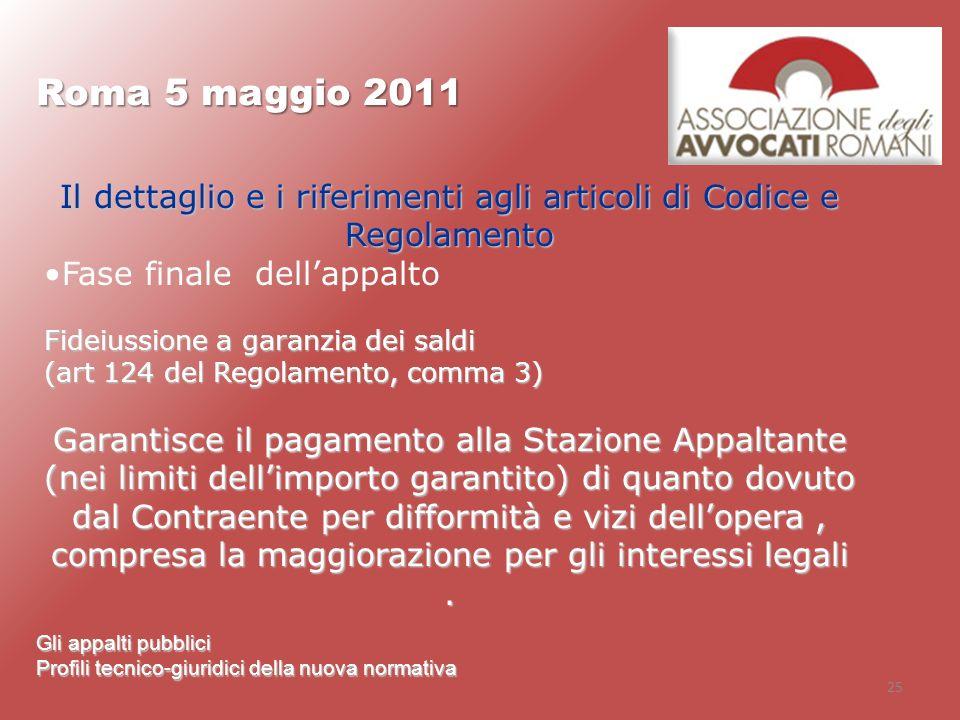 25 Roma 5 maggio 2011 Gli appalti pubblici Profili tecnico-giuridici della nuova normativa Il dettaglio e i riferimenti agli articoli di Codice e Rego