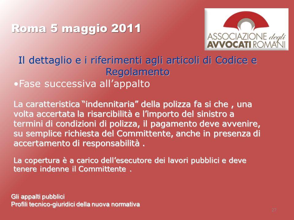 27 Roma 5 maggio 2011 Gli appalti pubblici Profili tecnico-giuridici della nuova normativa Il dettaglio e i riferimenti agli articoli di Codice e Rego