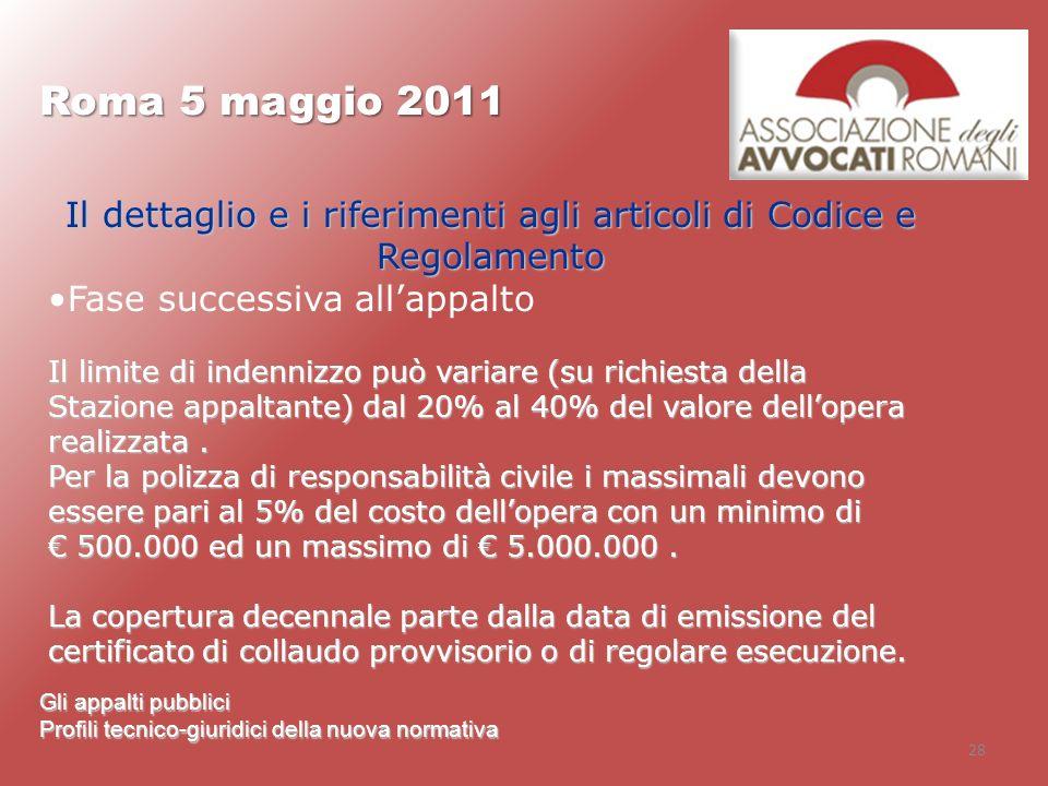 28 Roma 5 maggio 2011 Gli appalti pubblici Profili tecnico-giuridici della nuova normativa Il dettaglio e i riferimenti agli articoli di Codice e Rego