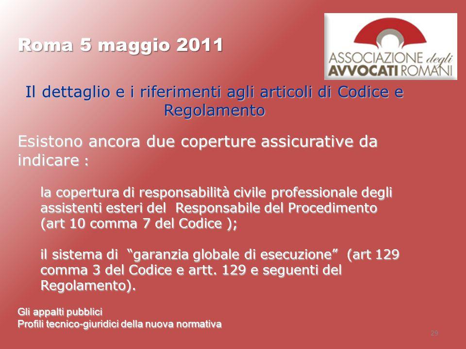 29 Roma 5 maggio 2011 Gli appalti pubblici Profili tecnico-giuridici della nuova normativa Il dettaglio e i riferimenti agli articoli di Codice e Rego