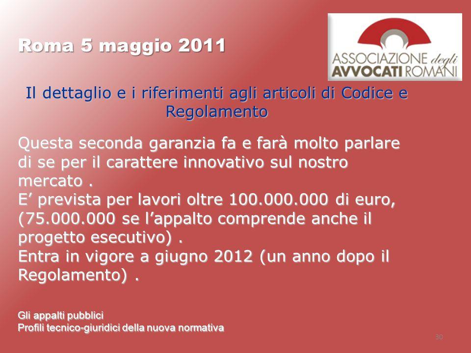 30 Roma 5 maggio 2011 Gli appalti pubblici Profili tecnico-giuridici della nuova normativa Il dettaglio e i riferimenti agli articoli di Codice e Rego