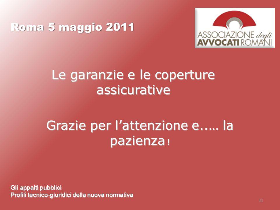 31 Roma 5 maggio 2011 Gli appalti pubblici Profili tecnico-giuridici della nuova normativa Le garanzie e le coperture assicurative Grazie per lattenzi