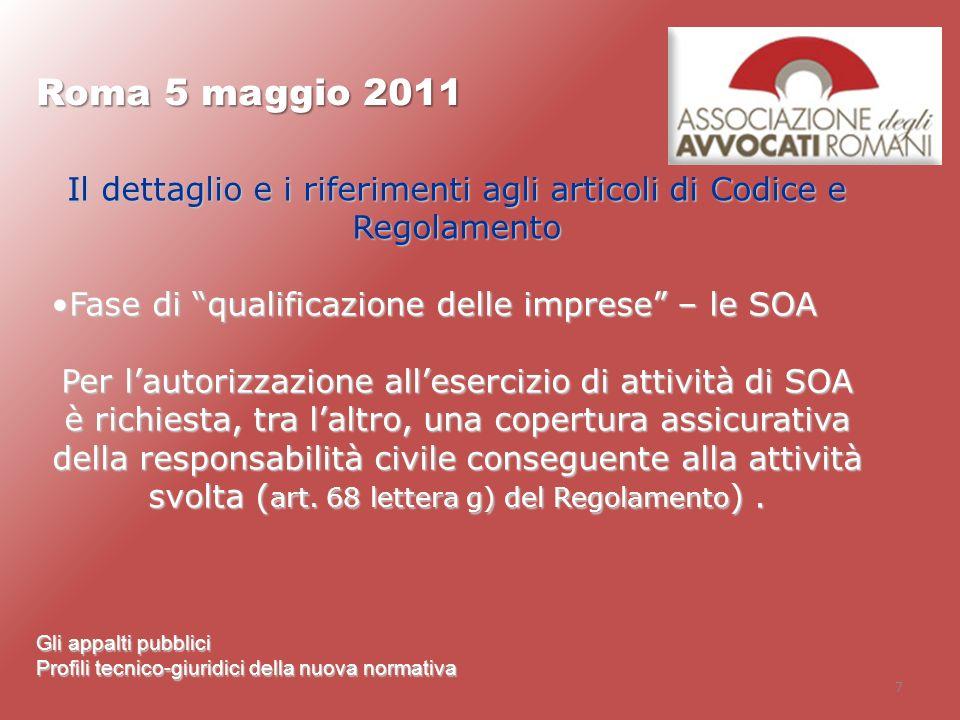 7 Roma 5 maggio 2011 Gli appalti pubblici Profili tecnico-giuridici della nuova normativa Il dettaglio e i riferimenti agli articoli di Codice e Regol