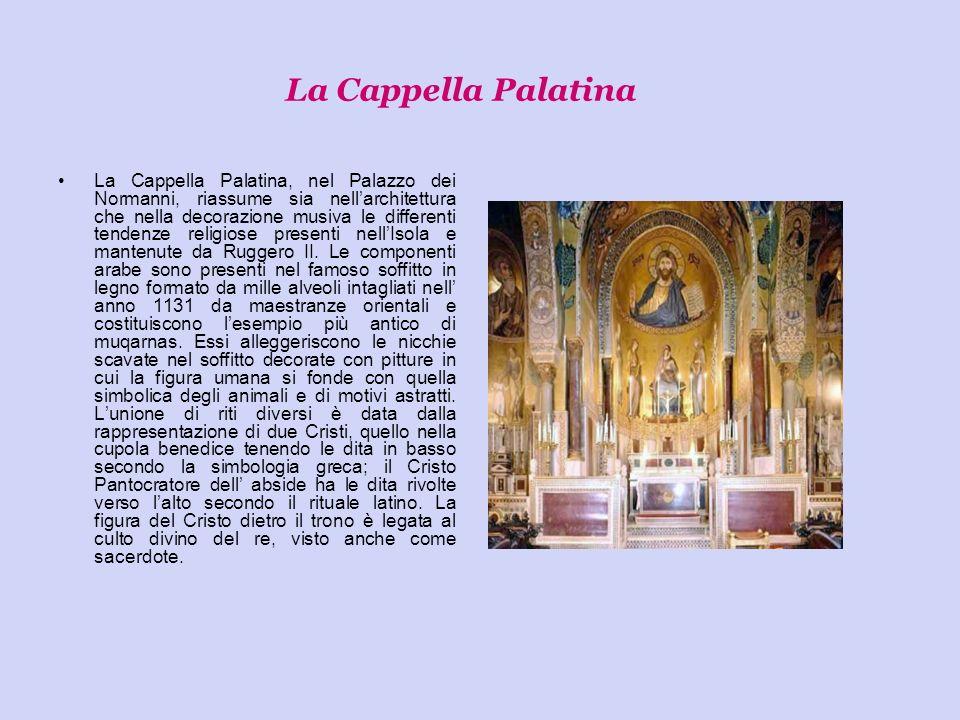 La Cappella Palatina La Cappella Palatina, nel Palazzo dei Normanni, riassume sia nellarchitettura che nella decorazione musiva le differenti tendenze