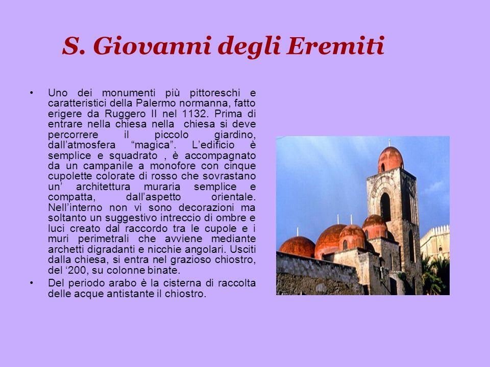 S. Giovanni degli Eremiti Uno dei monumenti più pittoreschi e caratteristici della Palermo normanna, fatto erigere da Ruggero II nel 1132. Prima di en