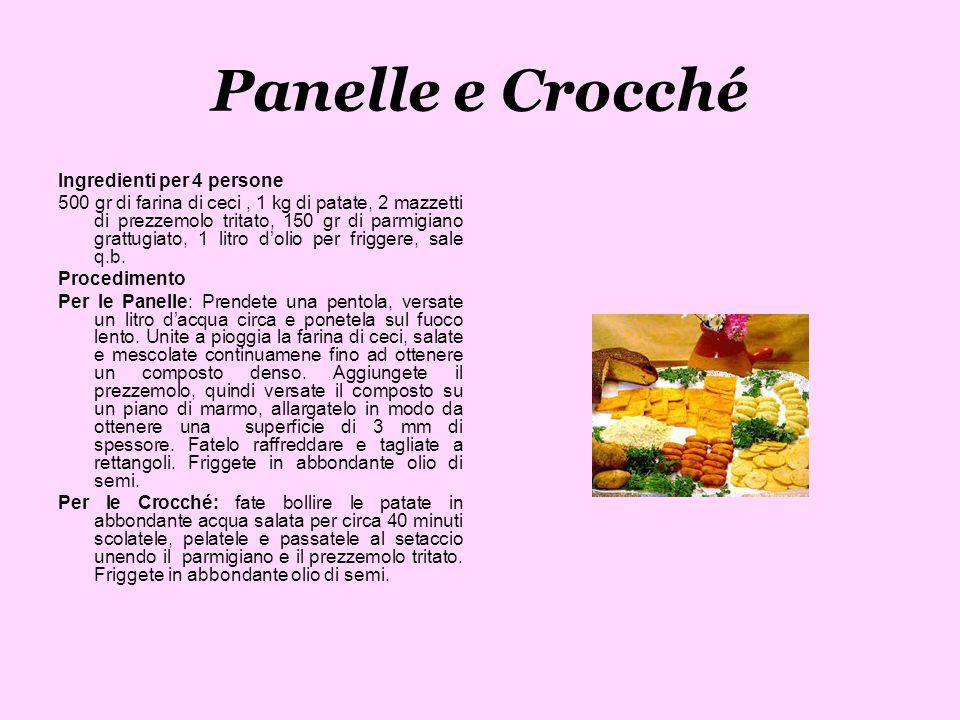 Panelle e Crocché Ingredienti per 4 persone 500 gr di farina di ceci, 1 kg di patate, 2 mazzetti di prezzemolo tritato, 150 gr di parmigiano grattugia