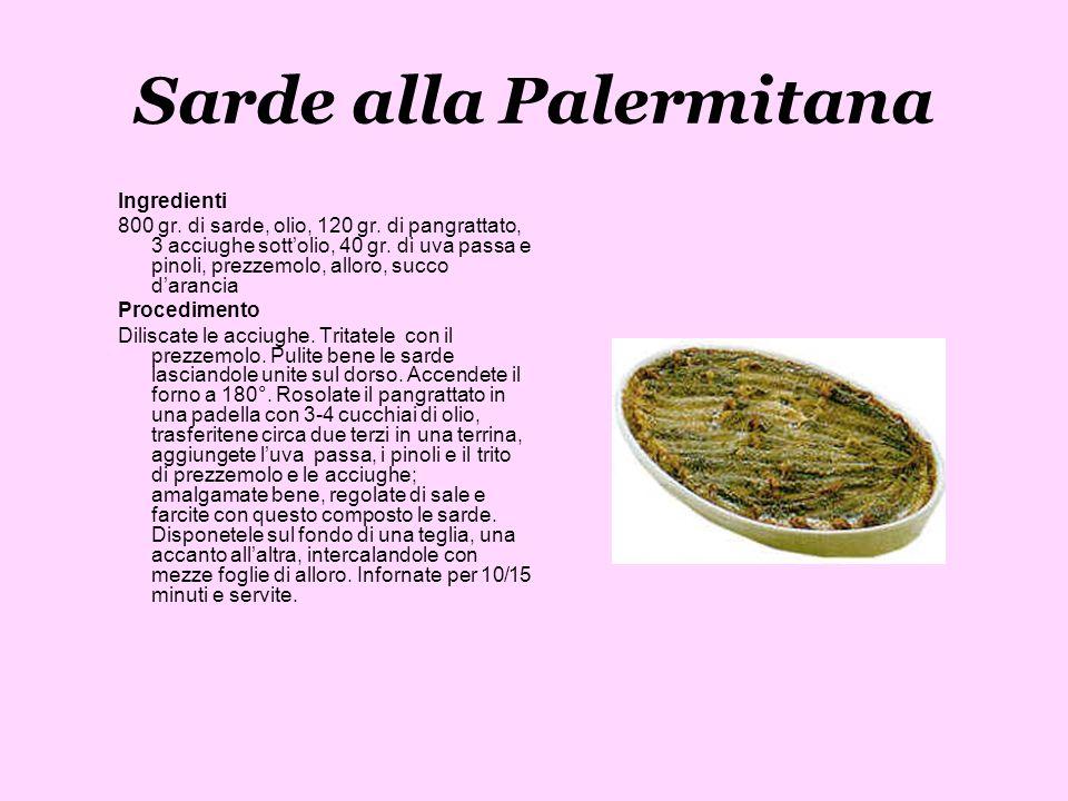 Sarde alla Palermitana Ingredienti 800 gr. di sarde, olio, 120 gr. di pangrattato, 3 acciughe sottolio, 40 gr. di uva passa e pinoli, prezzemolo, allo