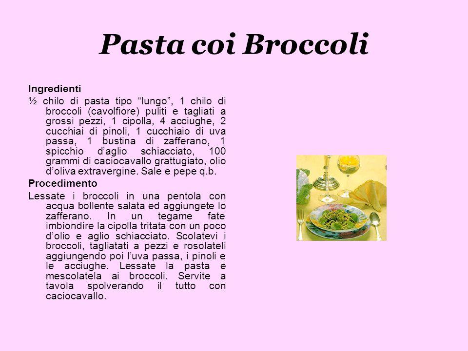 Pasta coi Broccoli Ingredienti ½ chilo di pasta tipo lungo, 1 chilo di broccoli (cavolfiore) puliti e tagliati a grossi pezzi, 1 cipolla, 4 acciughe,