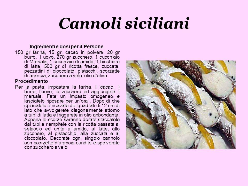 Cannoli siciliani Ingredienti e dosi per 4 Persone. 150 gr farina, 15 gr. cacao in polvere, 20 gr burro, 1 uovo, 270 gr zucchero, 1 cucchiaio di Marsa