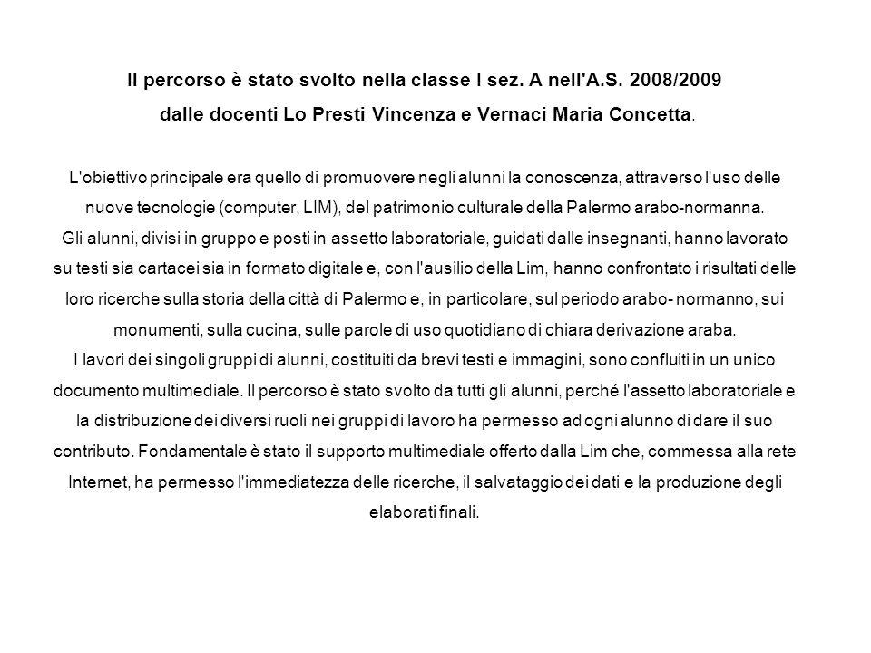 Il percorso è stato svolto nella classe I sez. A nell'A.S. 2008/2009 dalle docenti Lo Presti Vincenza e Vernaci Maria Concetta. L'obiettivo principale