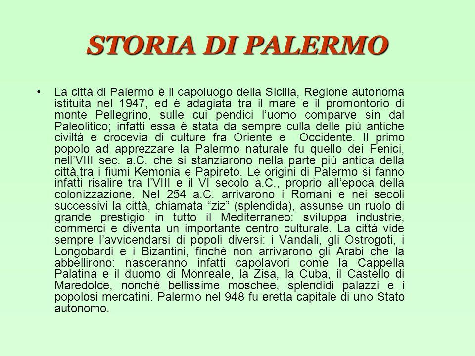 STORIA DI PALERMO La città di Palermo è il capoluogo della Sicilia, Regione autonoma istituita nel 1947, ed è adagiata tra il mare e il promontorio di
