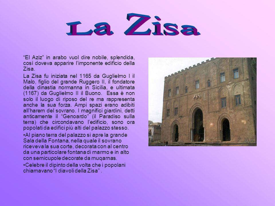 El Aziz in arabo vuol dire nobile, splendida, così doveva apparire limponente edificio della Zisa. La Zisa fu iniziata nel 1165 da Guglielmo I il Malo