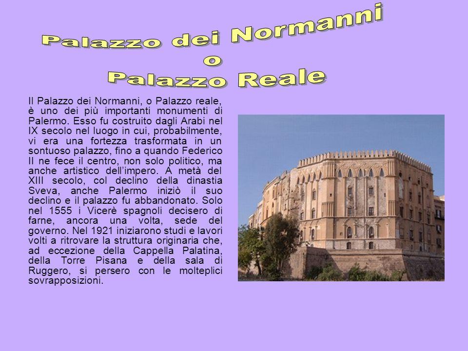Il Palazzo dei Normanni, o Palazzo reale, è uno dei più importanti monumenti di Palermo. Esso fu costruito dagli Arabi nel IX secolo nel luogo in cui,