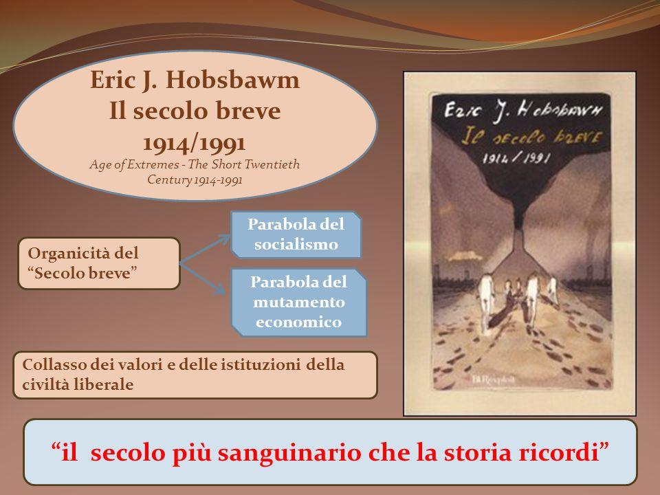 il secolo più sanguinario che la storia ricordi Organicità del Secolo breve Eric J. Hobsbawm Il secolo breve 1914/1991 Age of Extremes - The Short Twe