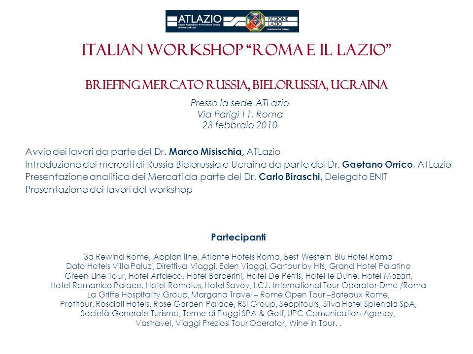 Italian workshop roma e il Lazio LAVORI WORKSHOP Mosca, 15 Marzo 2010 Grand Hotel Marriott Con la partecipazione di 107 aziende in rappresentanza di Tour Operator appartenenti all Advisory Commitee, per un totale di 135 operatori turistici.