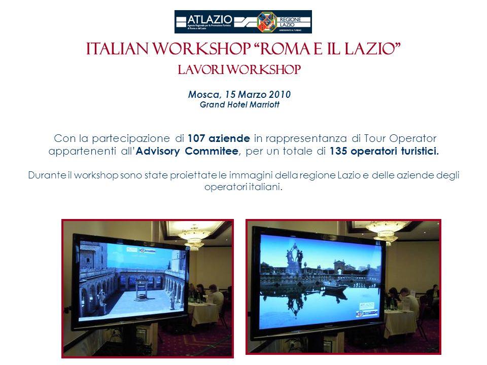Italian workshop roma e il Lazio LAVORI WORKSHOP Mosca, 15 Marzo 2010 Grand Hotel Marriott Con la partecipazione di 107 aziende in rappresentanza di T