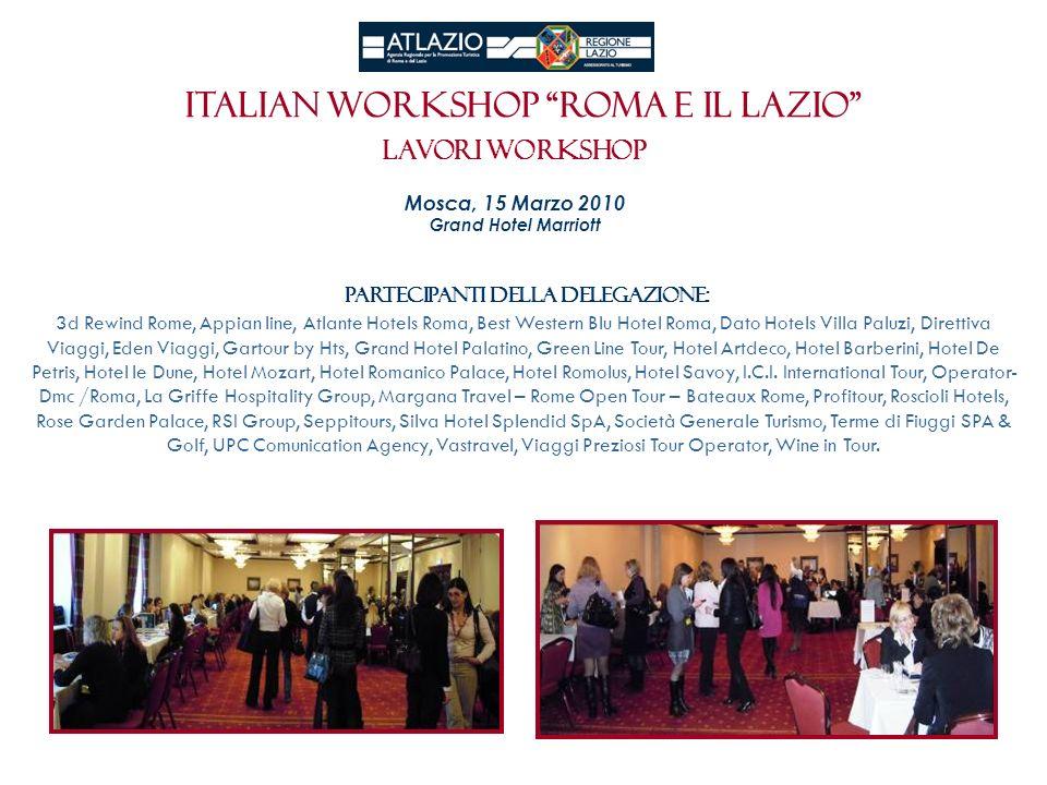 Italian workshop roma e il Lazio LAVORI WORKSHOP Mosca, 15 Marzo 2010 Grand Hotel Marriott Partecipanti della Delegazione: 3d Rewind Rome, Appian line