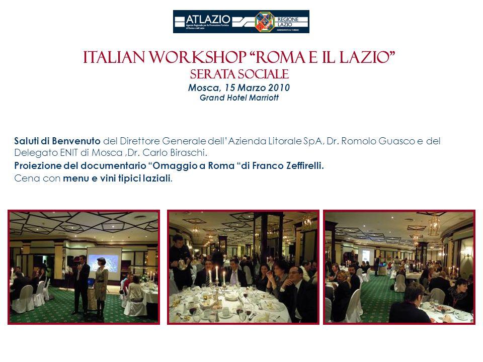Italian workshop roma e il Lazio Serata sociale Mosca, 15 Marzo 2010 Grand Hotel Marriott Saluti di Benvenuto del Direttore Generale dellAzienda Litor