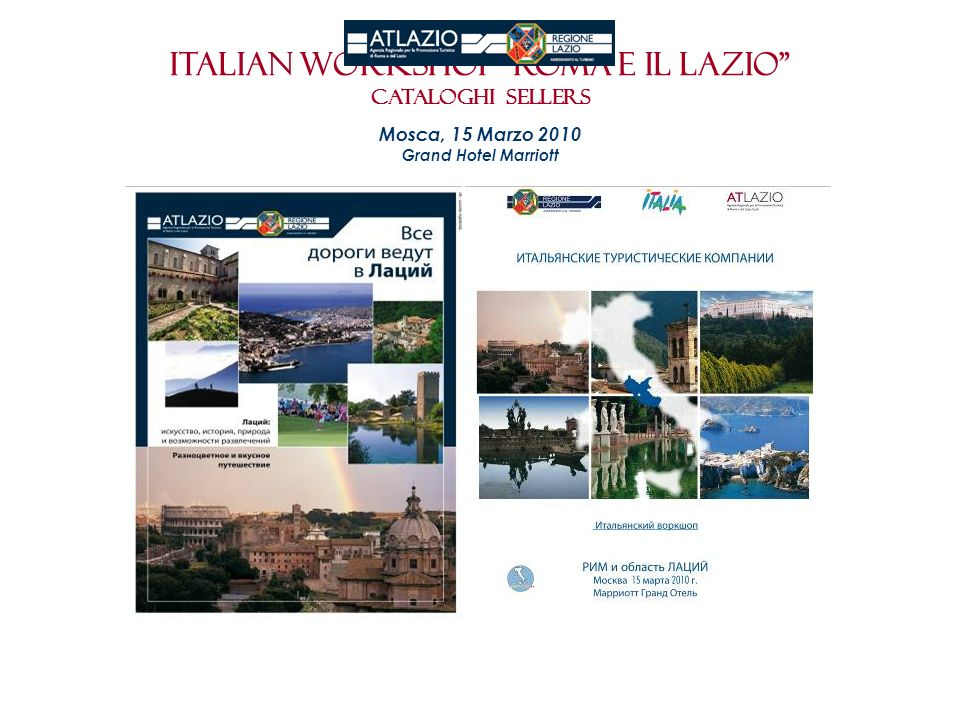 Italian workshop roma e il Lazio CATALOGHI SELLERS Mosca, 15 Marzo 2010 Grand Hotel Marriott