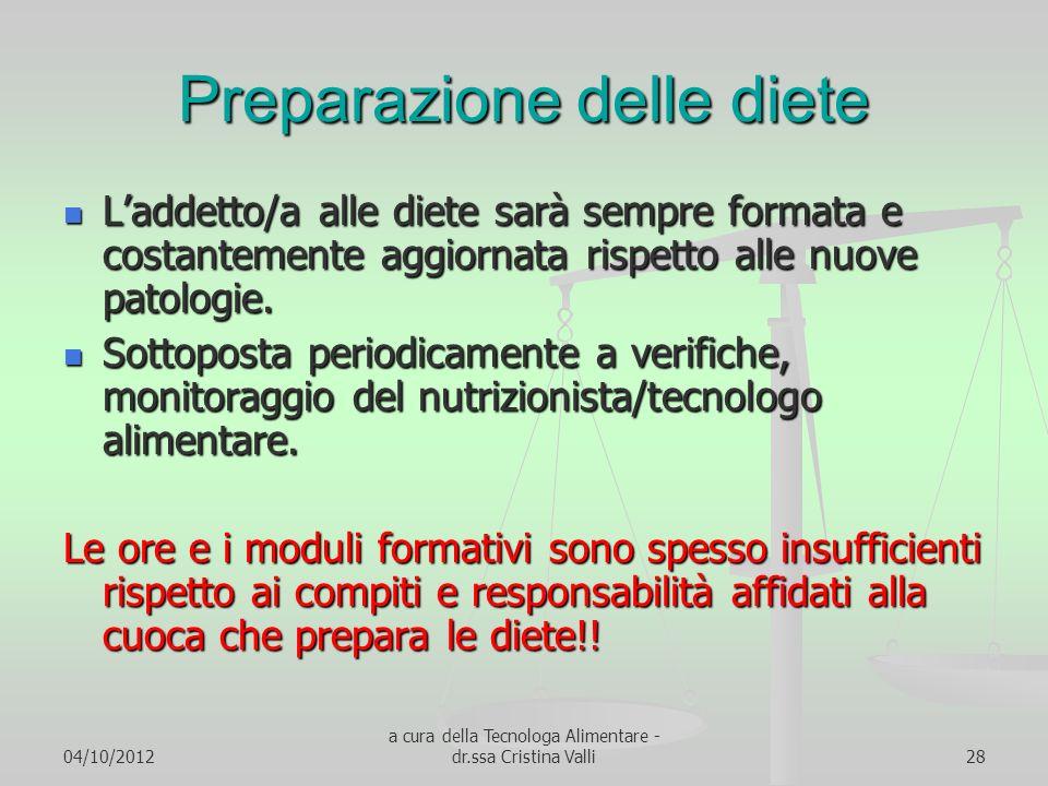 04/10/2012 a cura della Tecnologa Alimentare - dr.ssa Cristina Valli28 Preparazione delle diete Laddetto/a alle diete sarà sempre formata e costanteme