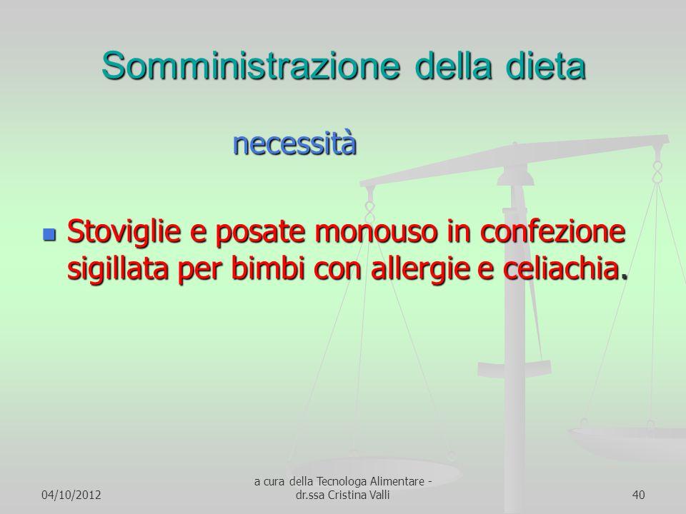 04/10/2012 a cura della Tecnologa Alimentare - dr.ssa Cristina Valli40 Somministrazione della dieta necessità necessità Stoviglie e posate monouso in
