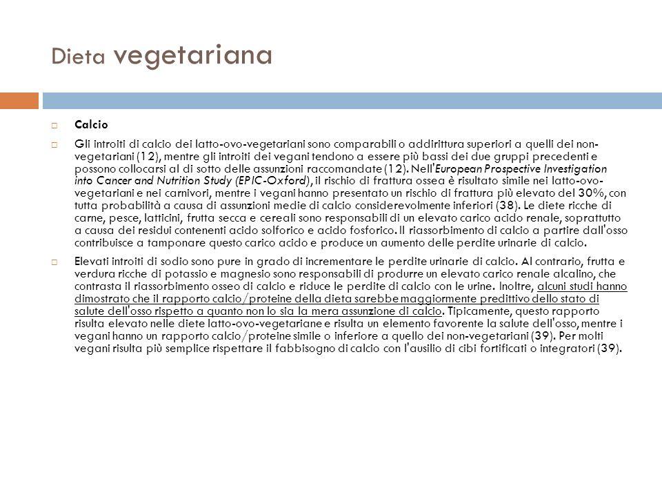 Dieta vegetariana Calcio Gli introiti di calcio dei latto-ovo-vegetariani sono comparabili o addirittura superiori a quelli dei non- vegetariani (12),