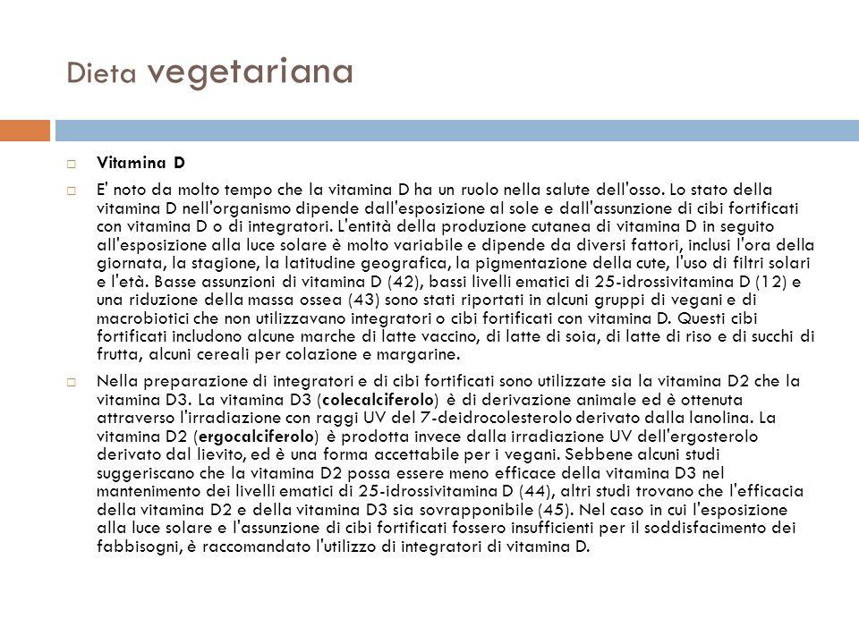 Dieta vegetariana Vitamina D E' noto da molto tempo che la vitamina D ha un ruolo nella salute dell'osso. Lo stato della vitamina D nell'organismo dip