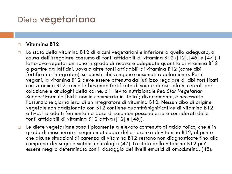 Dieta vegetariana Vitamina B12 Lo stato della vitamina B12 di alcuni vegetariani è inferiore a quello adeguato, a causa dell'irregolare consumo di fon