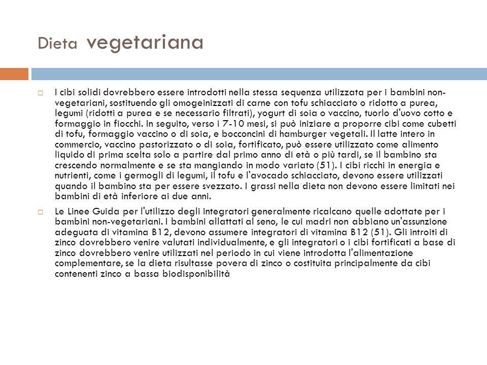 Dieta vegetariana I cibi solidi dovrebbero essere introdotti nella stessa sequenza utilizzata per i bambini non- vegetariani, sostituendo gli omogeini