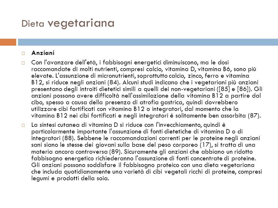 Dieta vegetariana Anziani Con l'avanzare dell'età, i fabbisogni energetici diminuiscono, ma le dosi raccomandate di molti nutrienti, compresi calcio,
