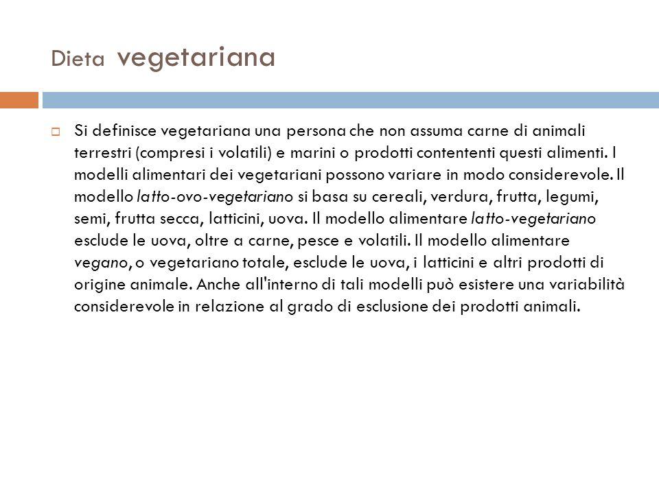 Dieta vegetariana Si definisce vegetariana una persona che non assuma carne di animali terrestri (compresi i volatili) e marini o prodotti contententi