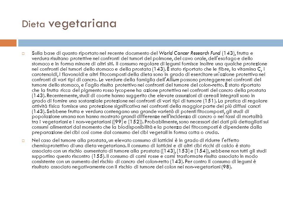 Dieta vegetariana Sulla base di quanto riportato nel recente documento del World Cancer Research Fund (143), frutta e verdura risultano protettive nei