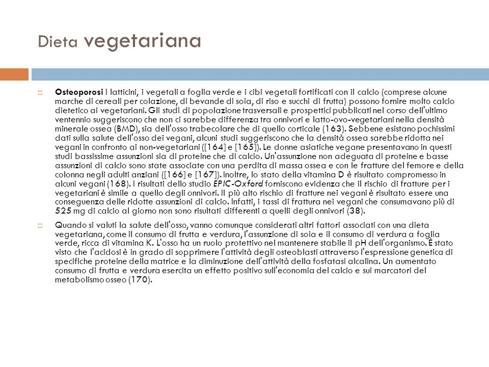 Dieta vegetariana Osteoporosi I latticini, i vegetali a foglia verde e i cibi vegetali fortificati con il calcio (comprese alcune marche di cereali pe