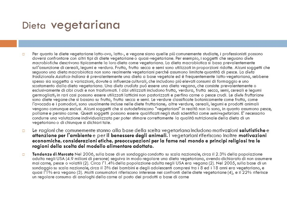 Dieta vegetariana Per quanto le diete vegetariane latto-ovo, latto-, e vegane siano quelle più comunemente studiate, i professionisti possono doversi