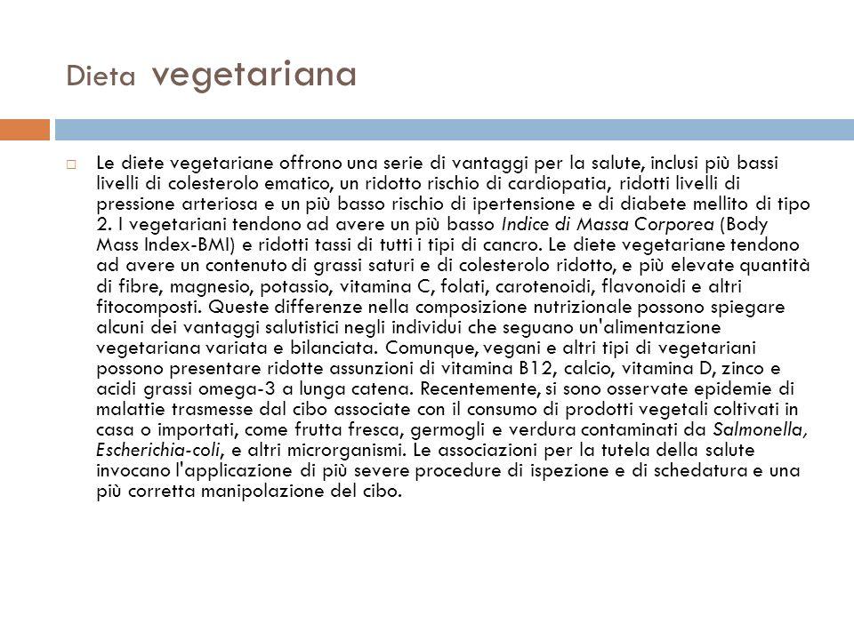 Dieta vegetariana Le diete vegetariane offrono una serie di vantaggi per la salute, inclusi più bassi livelli di colesterolo ematico, un ridotto risch