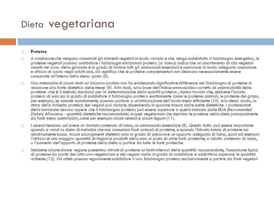 Dieta vegetariana Proteine A condizione che vengano consumati gli alimenti vegetali in modo variato e che venga soddisfatto il fabbisogno energetico,