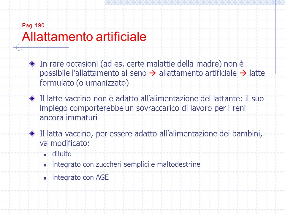 Pag. 190 Allattamento artificiale In rare occasioni (ad es. certe malattie della madre) non è possibile lallattamento al seno allattamento artificiale