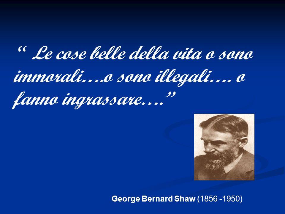 George Bernard Shaw (1856 -1950) Nessun amore è più sincero dellamore per il cibo…