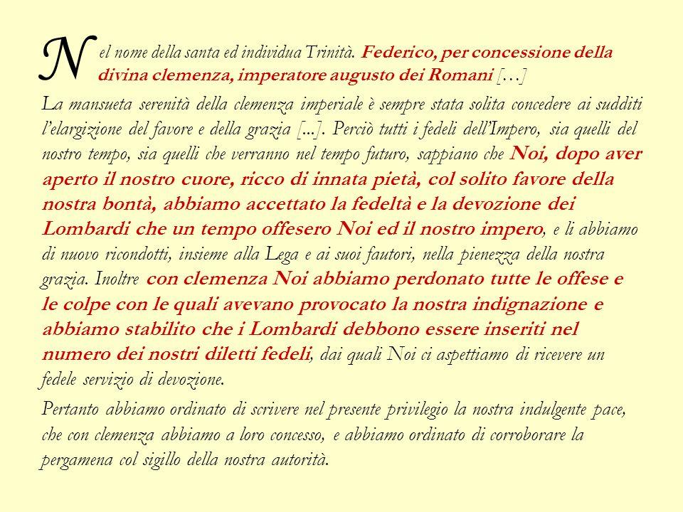el nome della santa ed individua Trinità. Federico, per concessione della divina clemenza, imperatore augusto dei Romani […] La mansueta serenità dell