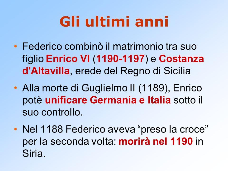 Gli ultimi anni Federico combinò il matrimonio tra suo figlio Enrico VI (1190-1197) e Costanza d'Altavilla, erede del Regno di Sicilia Alla morte di G