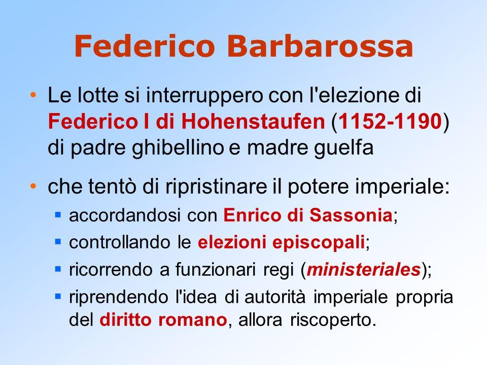 Federico Barbarossa Le lotte si interruppero con l'elezione di Federico I di Hohenstaufen (1152-1190) di padre ghibellino e madre guelfa che tentò di