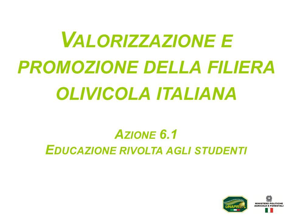 V ALORIZZAZIONE E PROMOZIONE DELLA FILIERA OLIVICOLA ITALIANA A ZIONE 6.1 E DUCAZIONE RIVOLTA AGLI STUDENTI